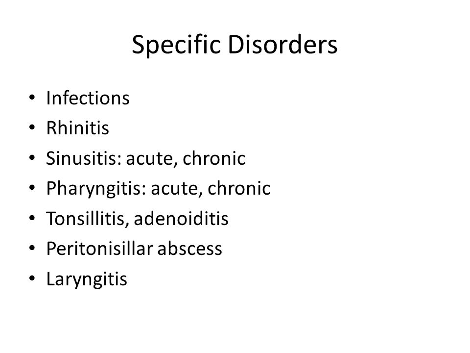 Specific Disorders Infections Rhinitis Sinusitis: acute, chronic