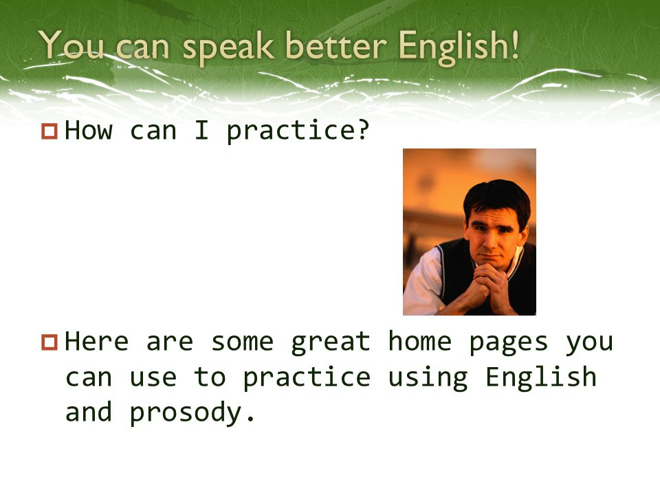 You can speak better English!
