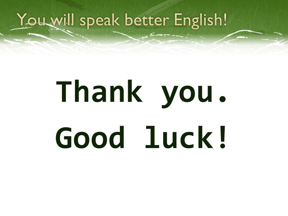 You will speak better English!
