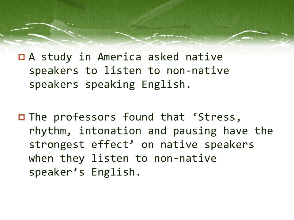 A study in America asked native speakers to listen to non-native speakers speaking English.