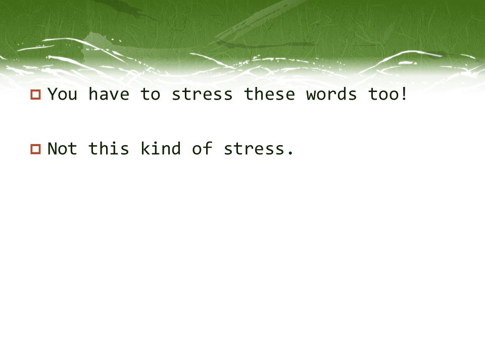 You have to stress these words too!