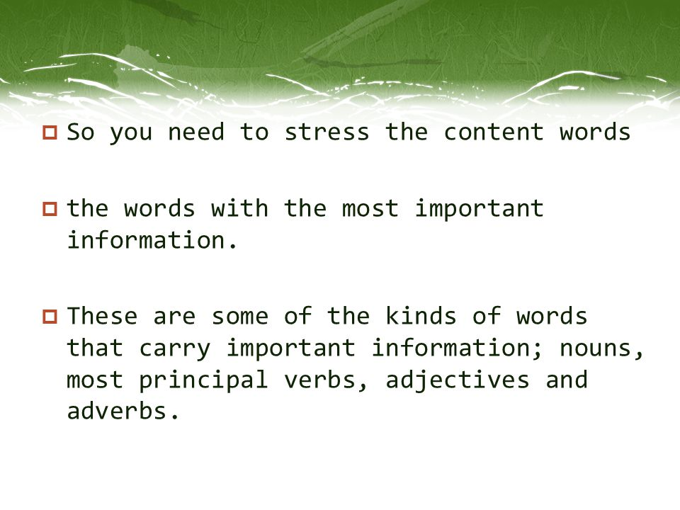 So you need to stress the content words