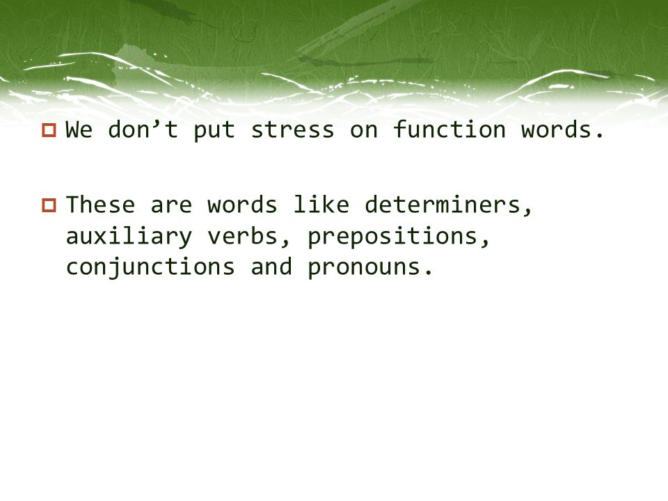 We don't put stress on function words.
