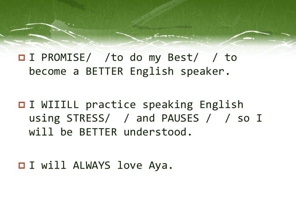 I PROMISE/ /to do my Best/ / to become a BETTER English speaker.
