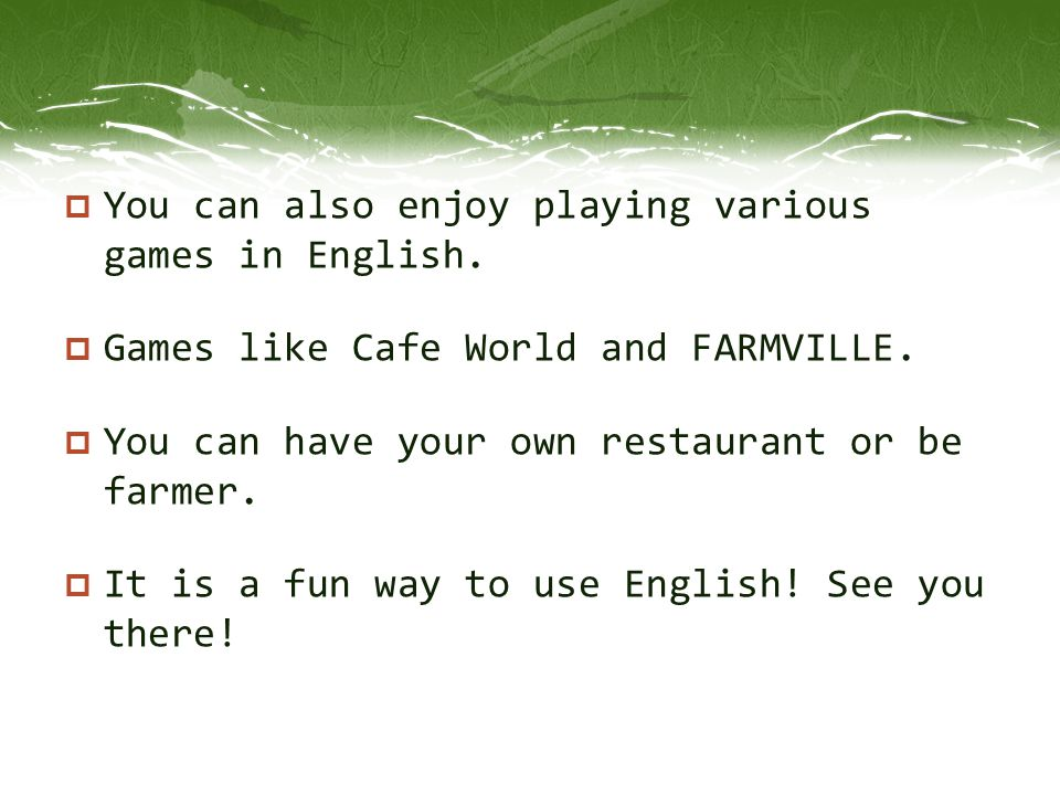 You can also enjoy playing various games in English.