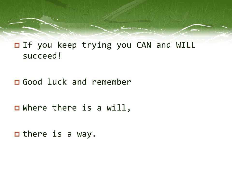 If you keep trying you CAN and WILL succeed!