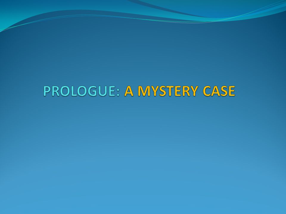 PROLOGUE: A MYSTERY CASE
