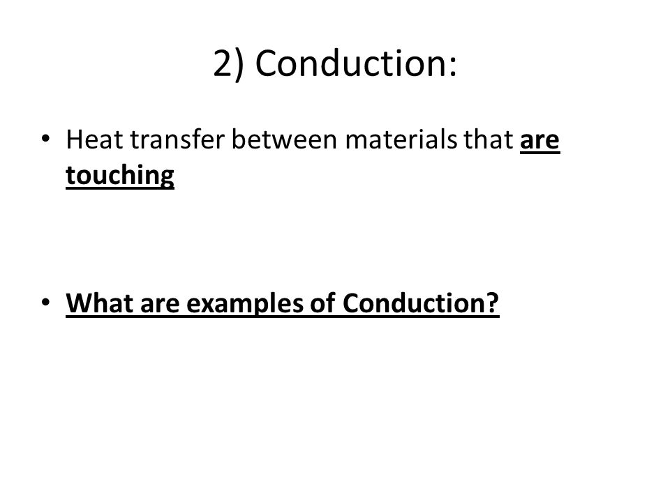 2) Conduction: Heat transfer between materials that are touching