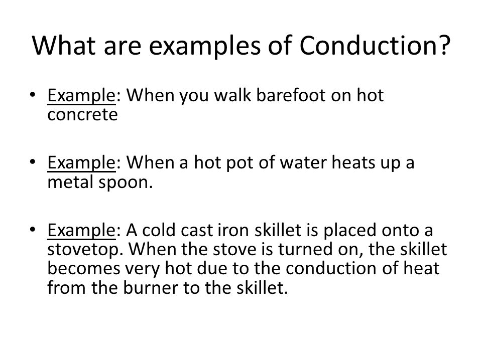 What are examples of Conduction