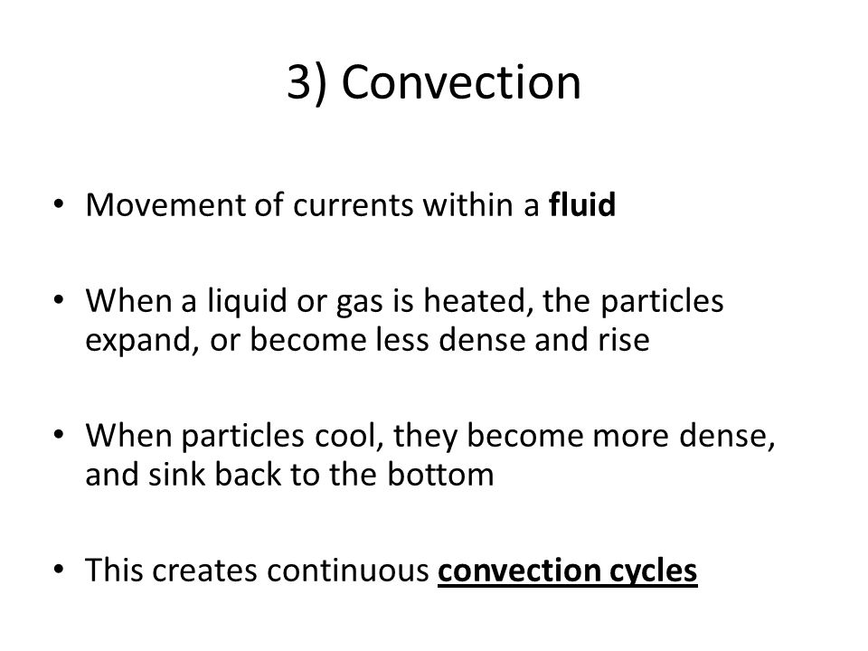 3) Convection Movement of currents within a fluid