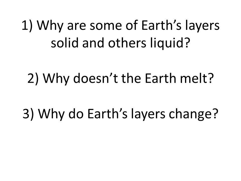 1) Why are some of Earth's layers solid and others liquid