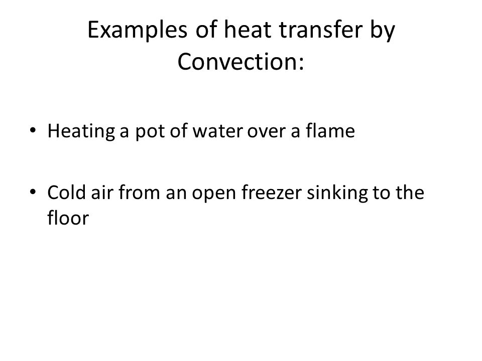 Examples of heat transfer by Convection: