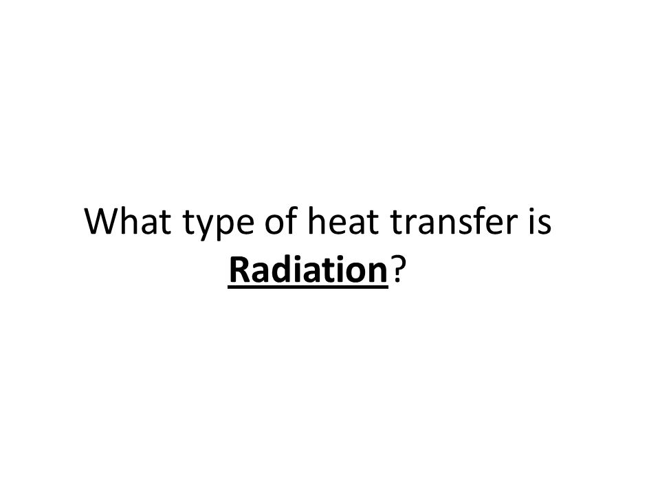What type of heat transfer is Radiation