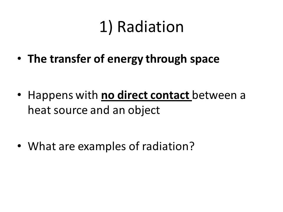 1) Radiation The transfer of energy through space