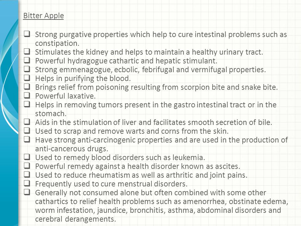 Bitter Apple Strong purgative properties which help to cure intestinal problems such as constipation.