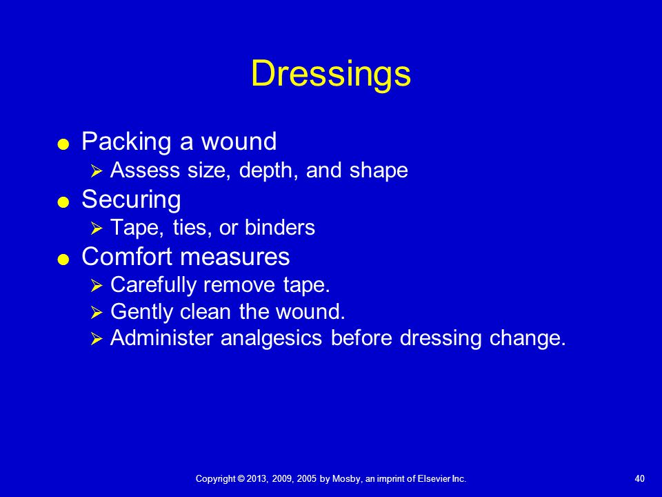 Dressings Packing a wound Securing Comfort measures