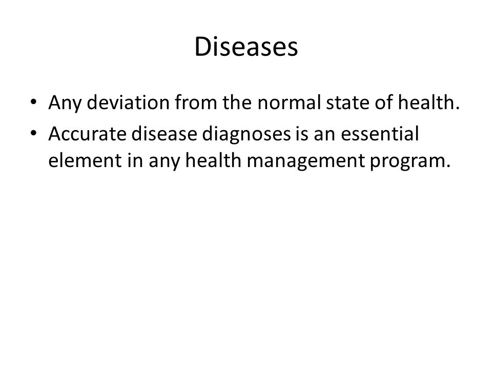 Diseases Any deviation from the normal state of health.