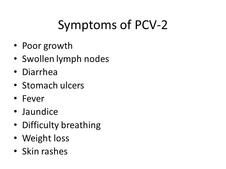Symptoms of PCV-2 Poor growth Swollen lymph nodes Diarrhea
