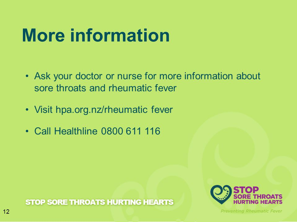 More information Ask your doctor or nurse for more information about sore throats and rheumatic fever.