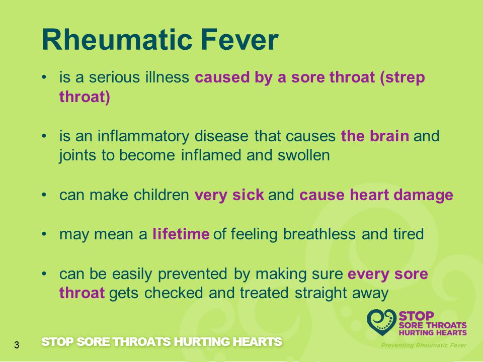 Rheumatic Fever is a serious illness caused by a sore throat (strep throat)