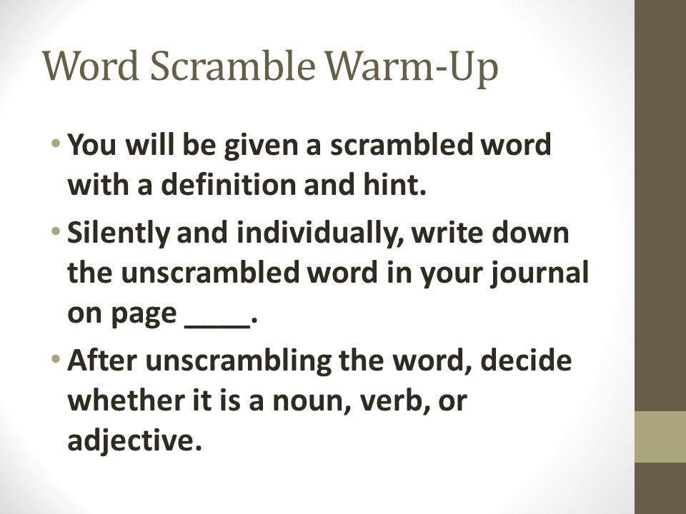 Word Scramble Warm-Up You will be given a scrambled word with a definition and hint.