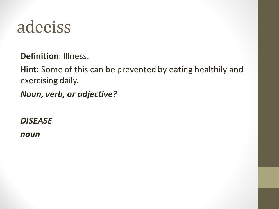 adeeiss Definition: Illness.