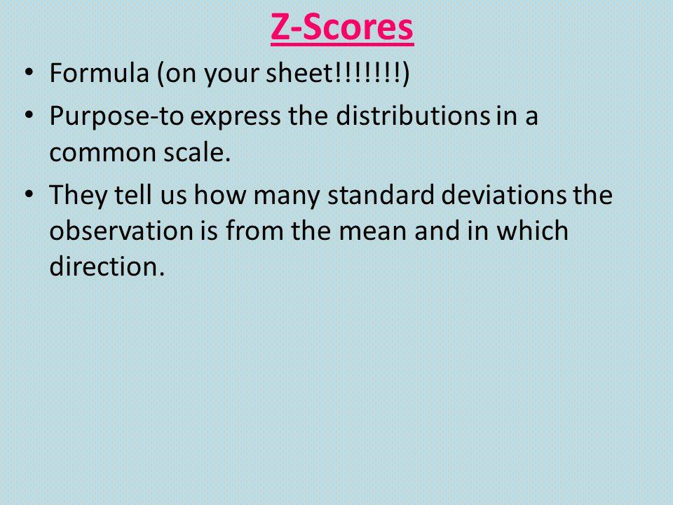 Z-Scores Formula (on your sheet!!!!!!!)