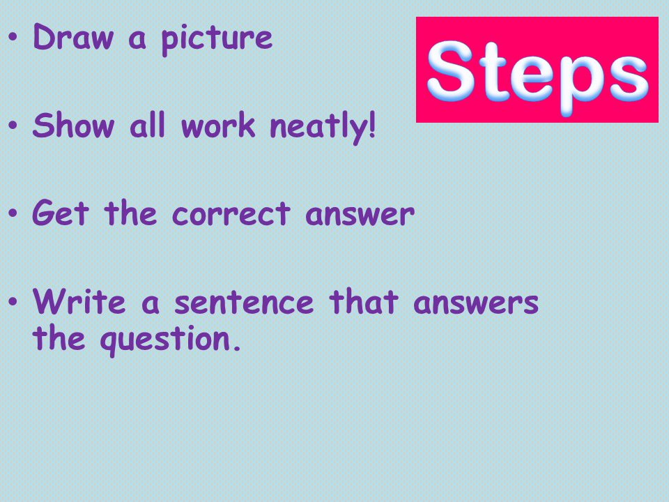 Steps Draw a picture Show all work neatly! Get the correct answer