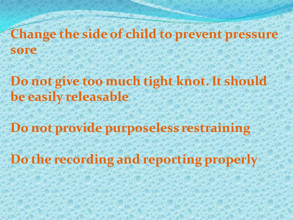 Change the side of child to prevent pressure sore