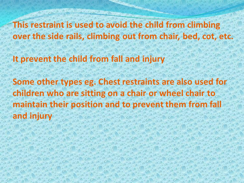 This restraint is used to avoid the child from climbing over the side rails, climbing out from chair, bed, cot, etc.