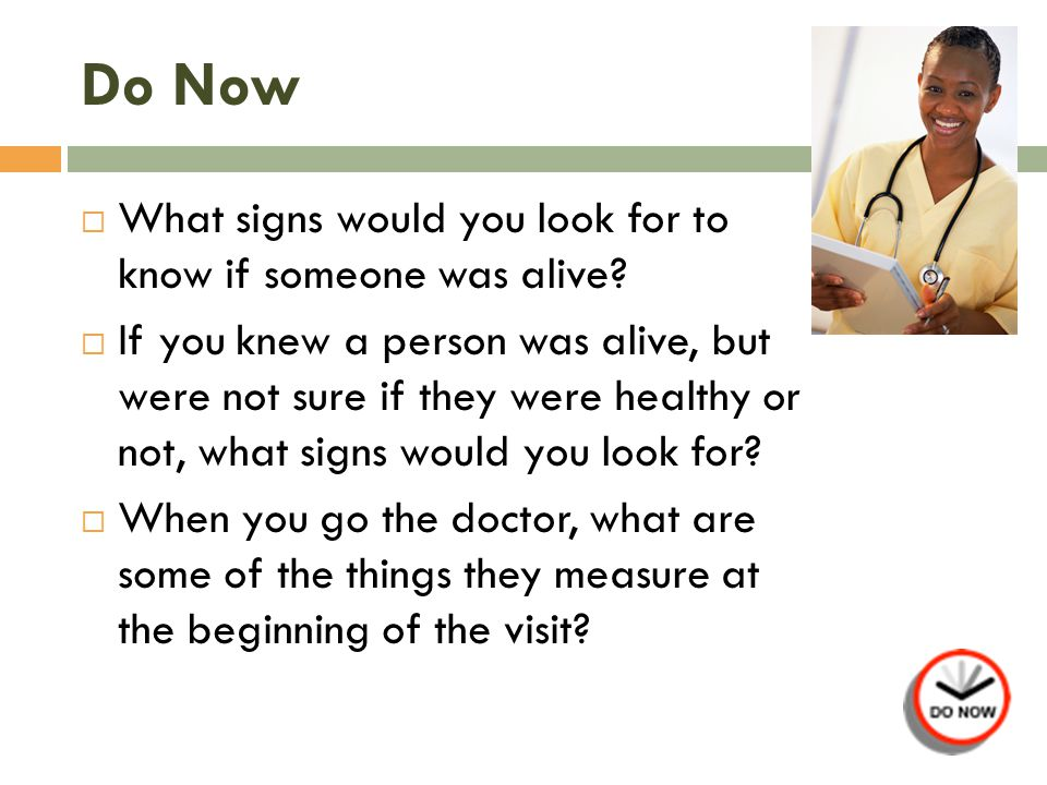 Do Now What signs would you look for to know if someone was alive