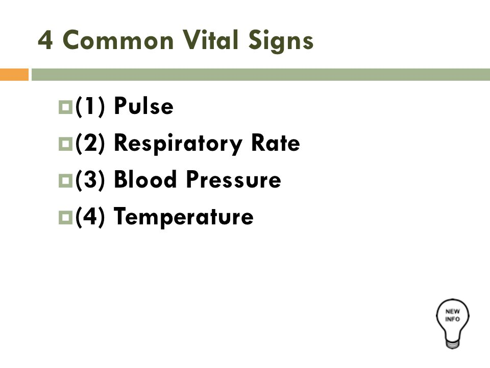 4 Common Vital Signs (1) Pulse (2) Respiratory Rate (3) Blood Pressure