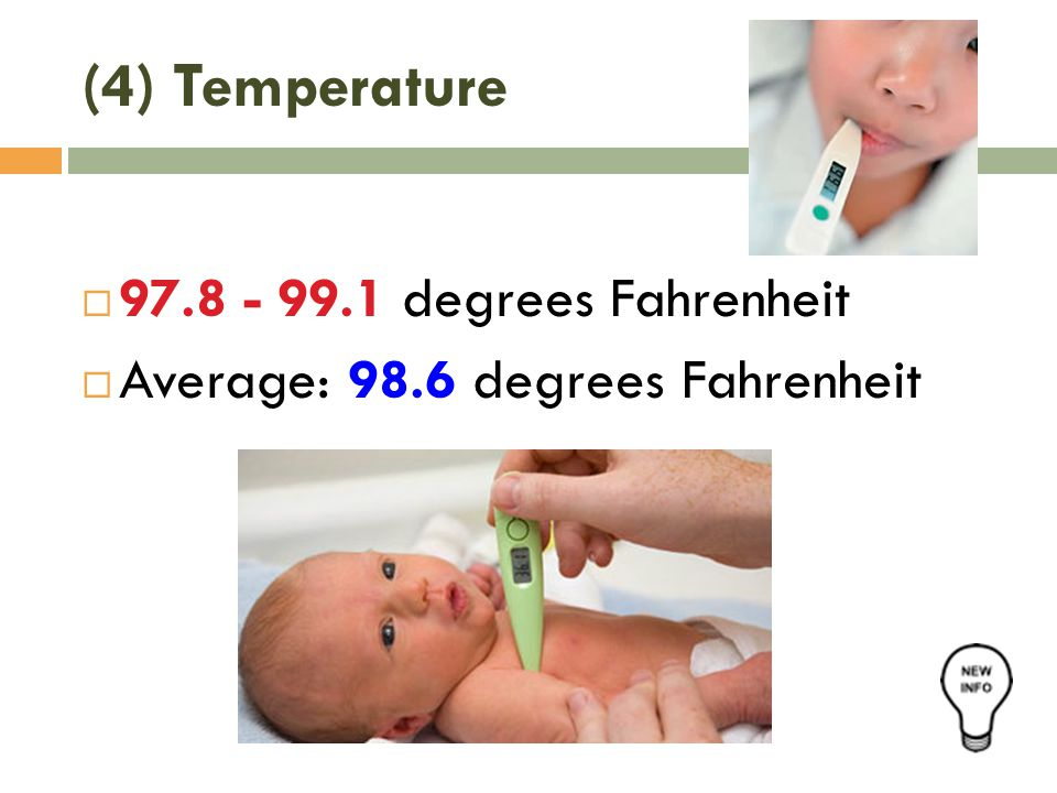 (4) Temperature 97.8 - 99.1 degrees Fahrenheit