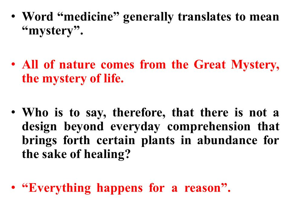 Word medicine generally translates to mean mystery .