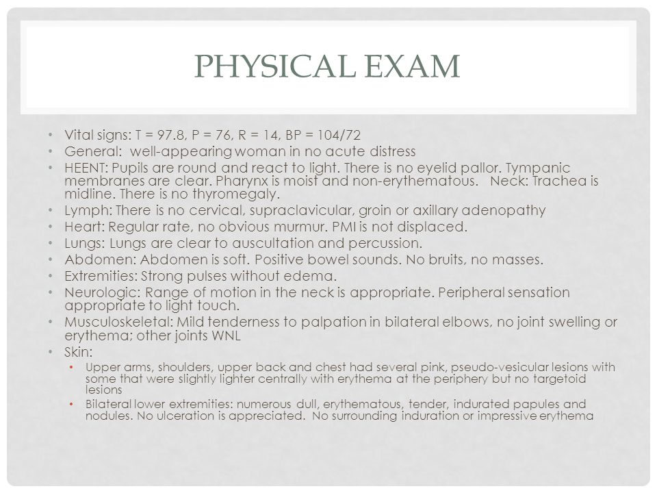 Physical Exam Vital signs: T = 97.8, P = 76, R = 14, BP = 104/72