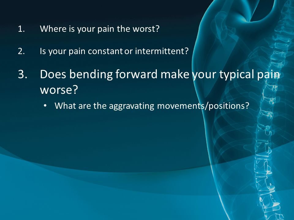 Does bending forward make your typical pain worse