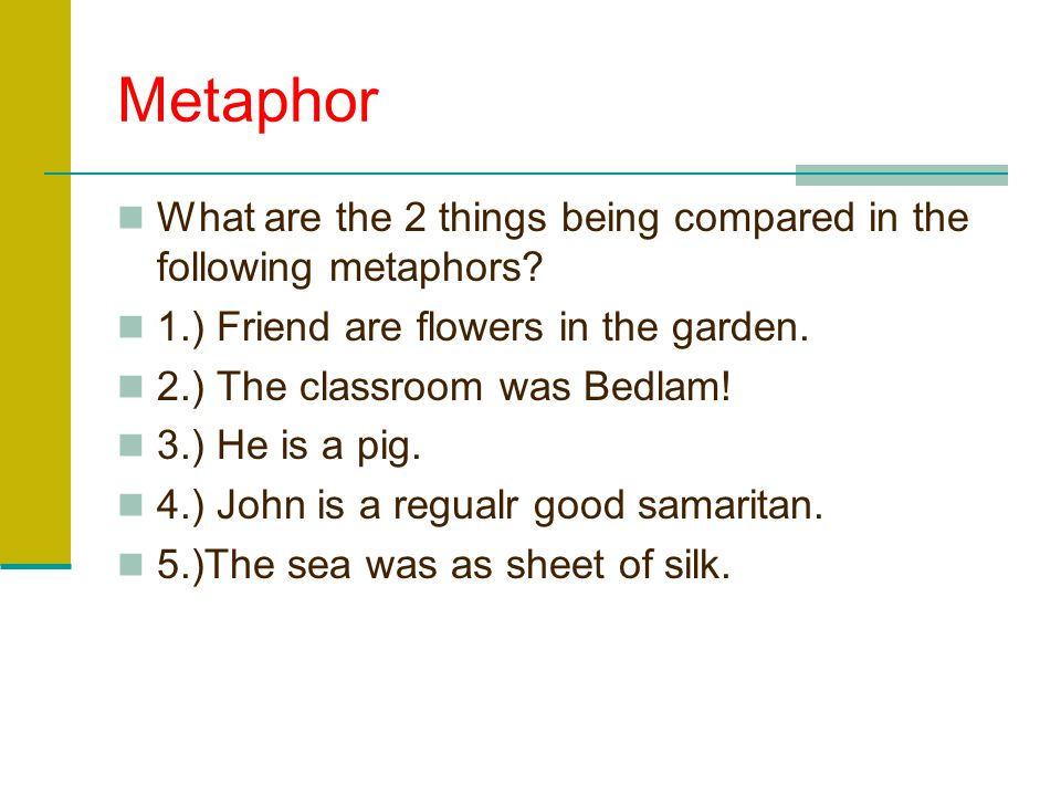Metaphor What are the 2 things being compared in the following metaphors 1.) Friend are flowers in the garden.