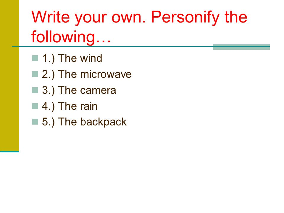 Write your own. Personify the following…
