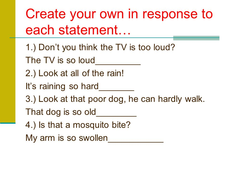 Create your own in response to each statement…