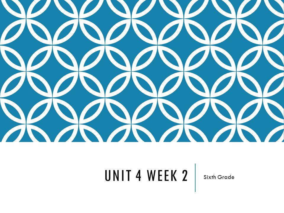 Unit 4 Week 2 Sixth Grade