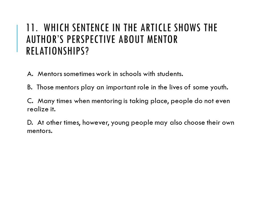 11. Which sentence in the article shows the author's perspective about mentor relationships