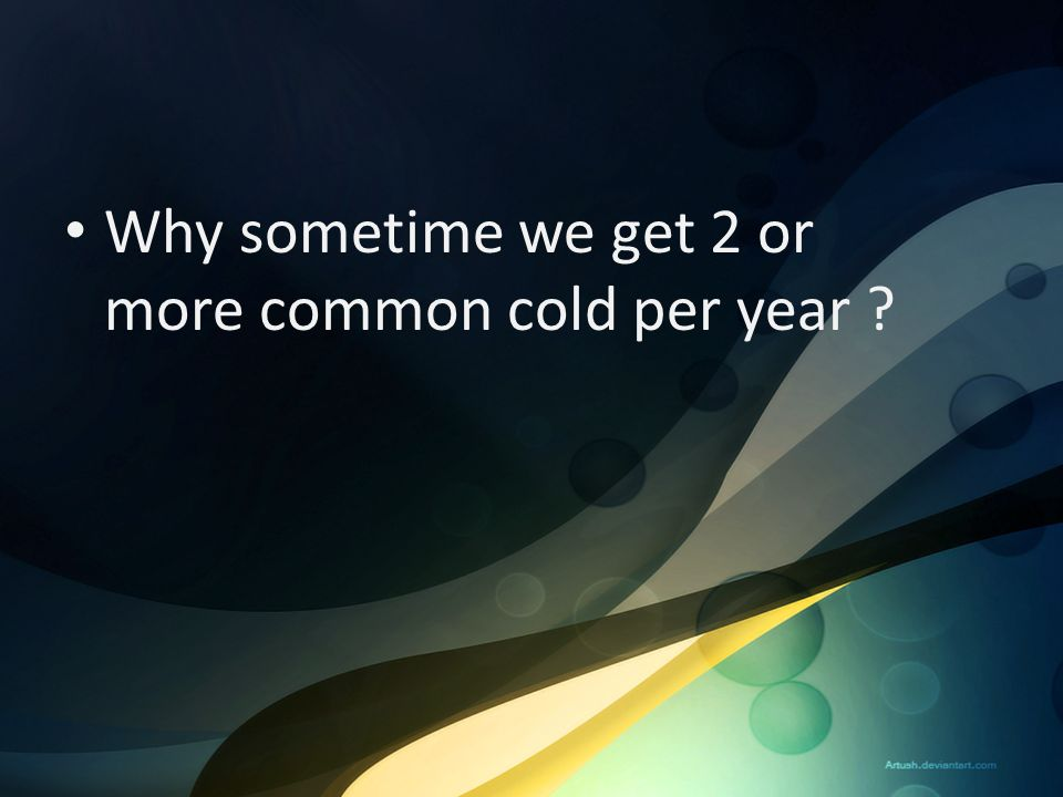 Why sometime we get 2 or more common cold per year