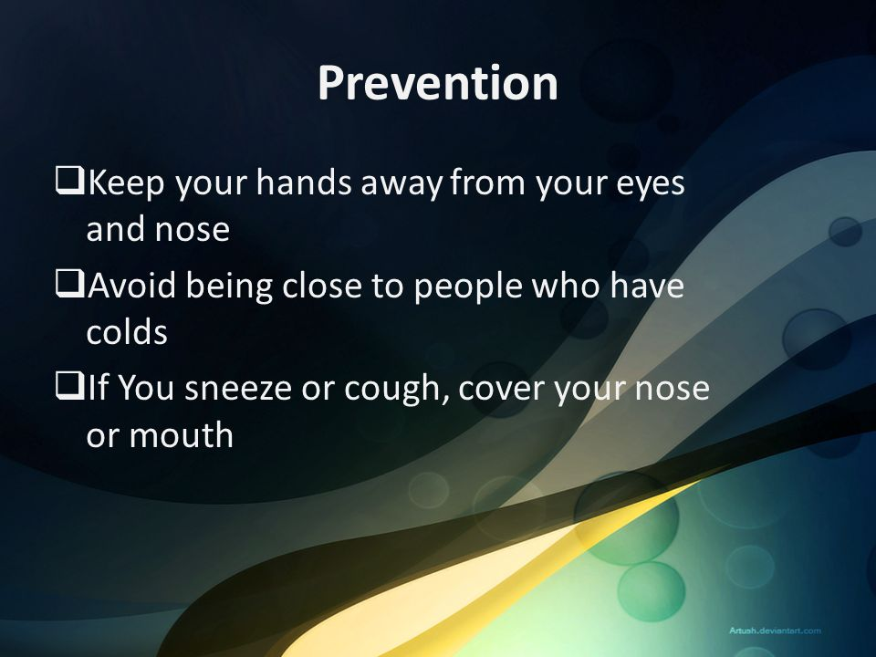 Prevention Keep your hands away from your eyes and nose