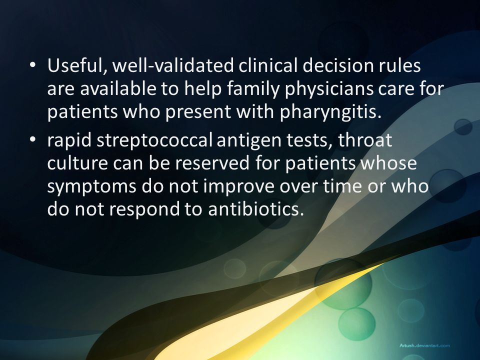 Useful, well-validated clinical decision rules are available to help family physicians care for patients who present with pharyngitis.