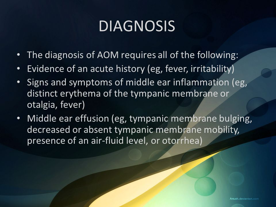 DIAGNOSIS The diagnosis of AOM requires all of the following:
