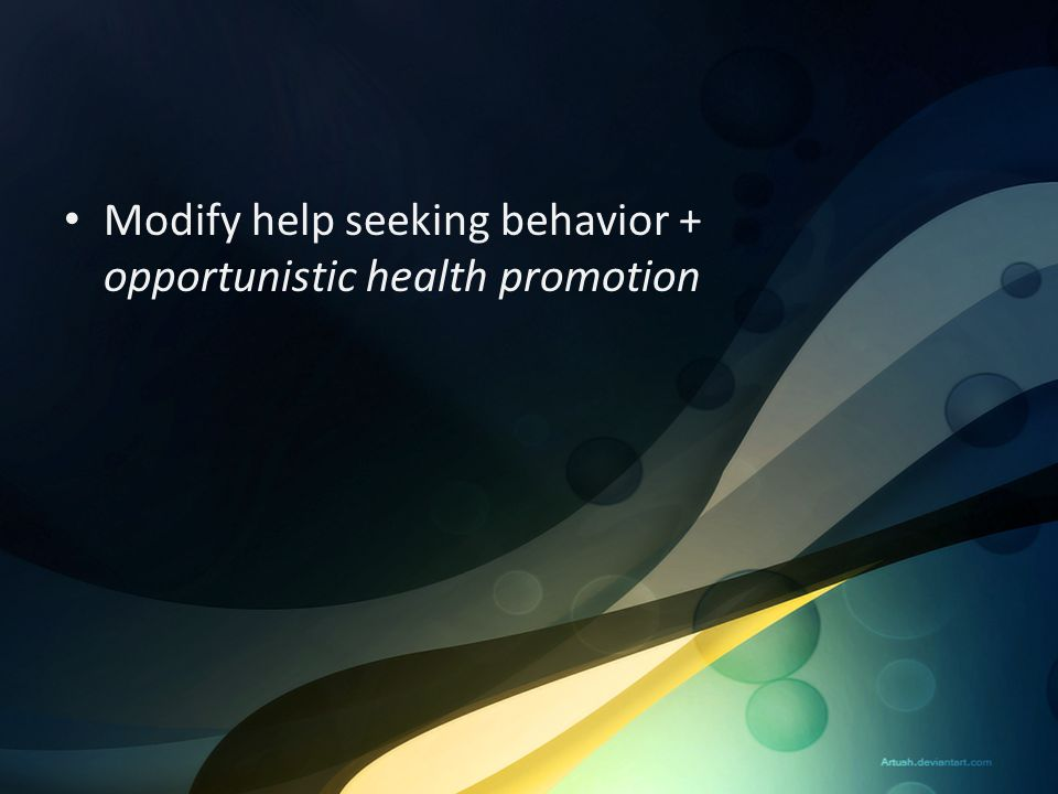 Modify help seeking behavior + opportunistic health promotion