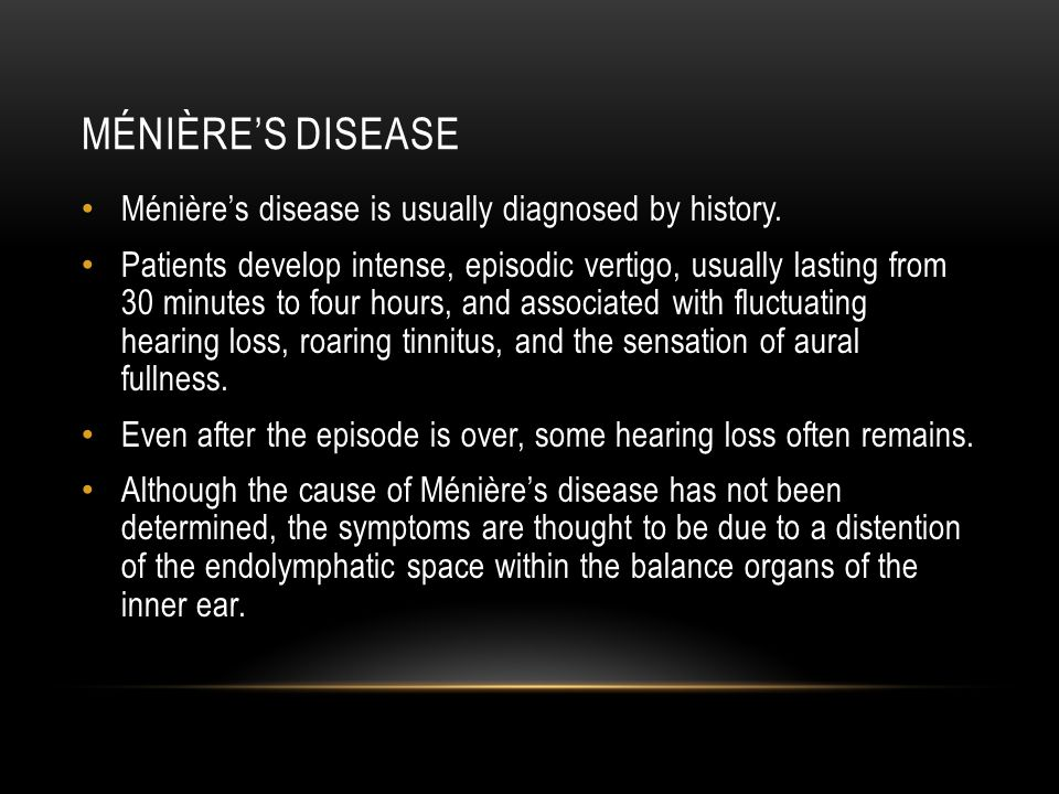 Ménière's disease Ménière's disease is usually diagnosed by history.