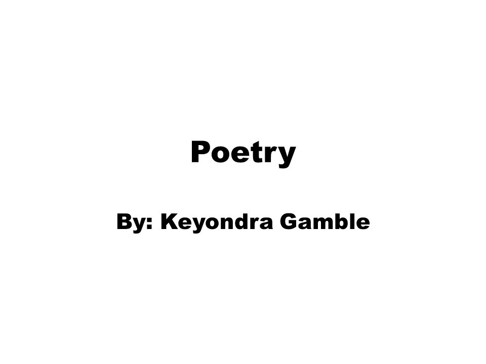 Poetry By: Keyondra Gamble