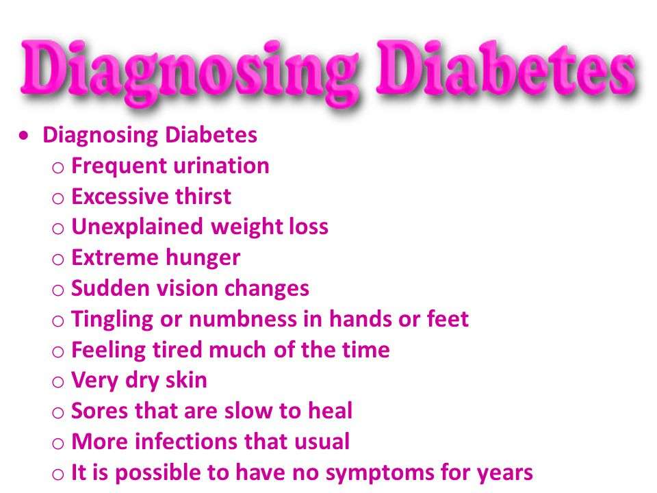 Diagnosing Diabetes Frequent urination. Excessive thirst. Unexplained weight loss. Extreme hunger.