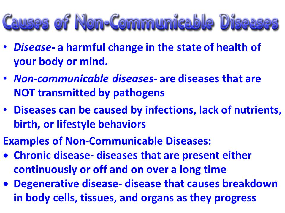 Disease- a harmful change in the state of health of your body or mind.